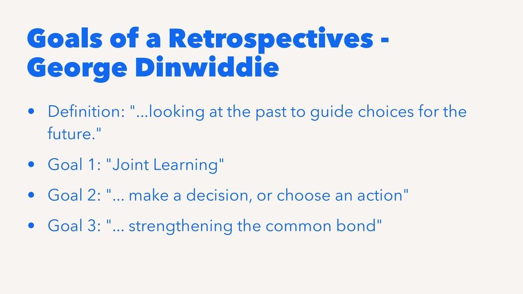 Goals of a Retrospectives - George Dinwiddie • ...