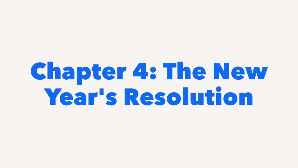 Chapter 4: The New Year's Resolution