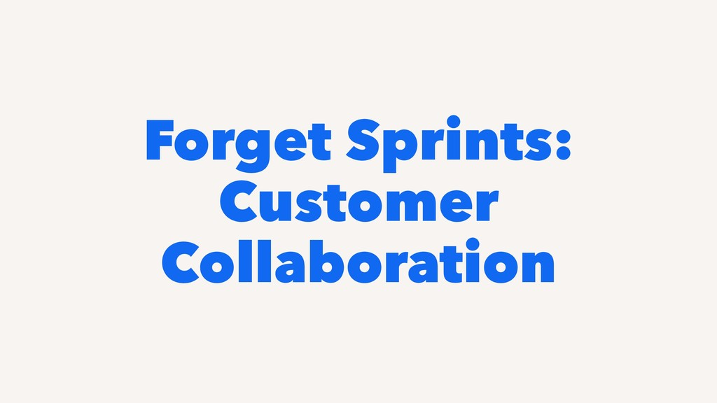 Forget Sprints: Customer Collaboration