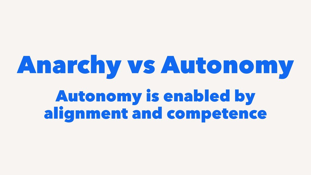 Anarchy vs Autonomy Autonomy is enabled by alig...