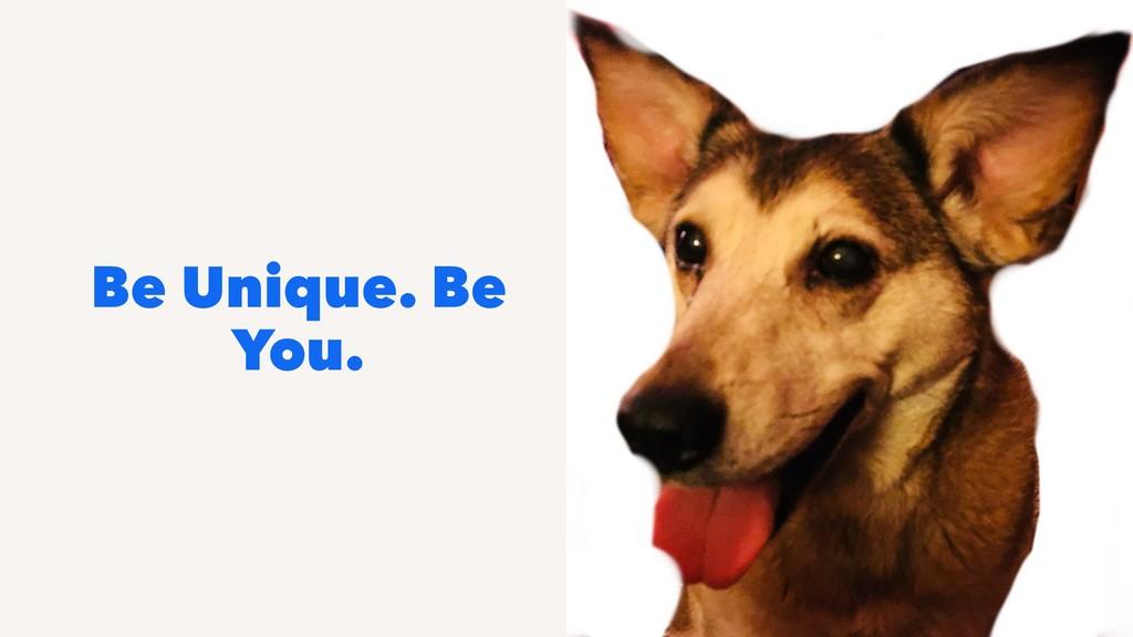Be Unique. Be You.
