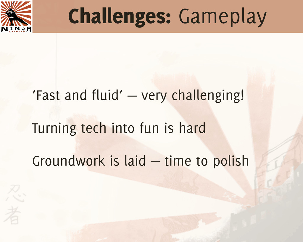 Challenges: Gameplay 'Fast and fluid' — very ch...