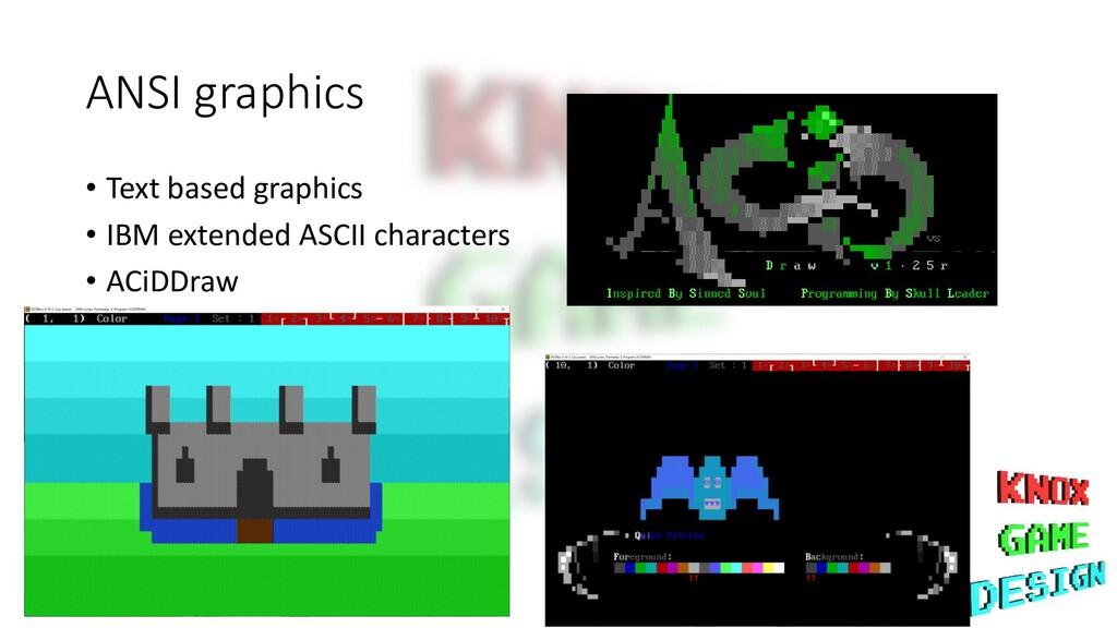 ANSI graphics • Text based graphics • IBM exten...
