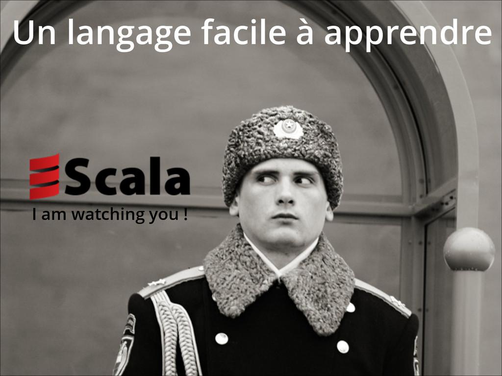 Un langage facile à apprendre I am watching you...