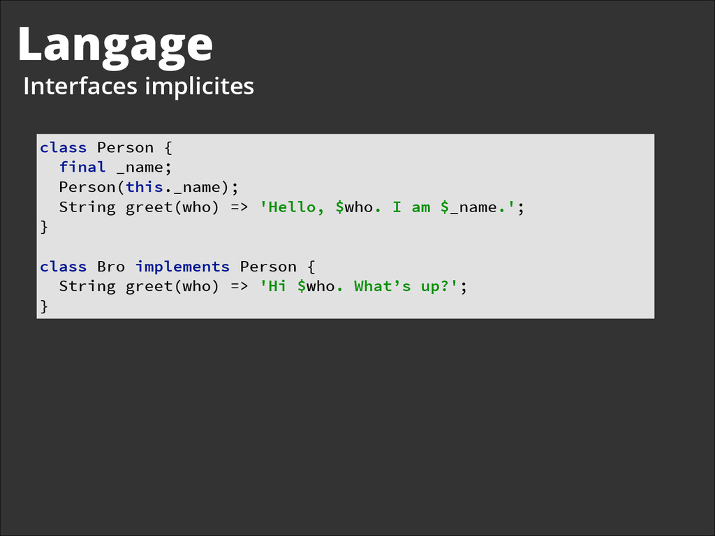 Langage Interfaces implicites class Person { ...