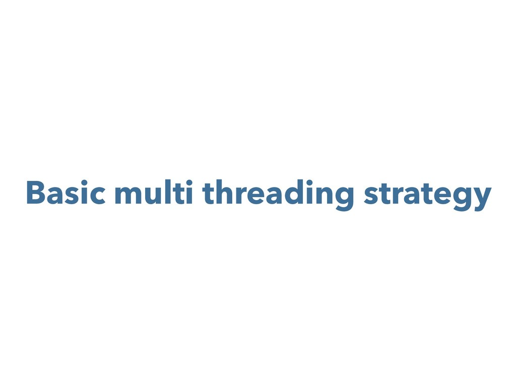 Basic multi threading strategy
