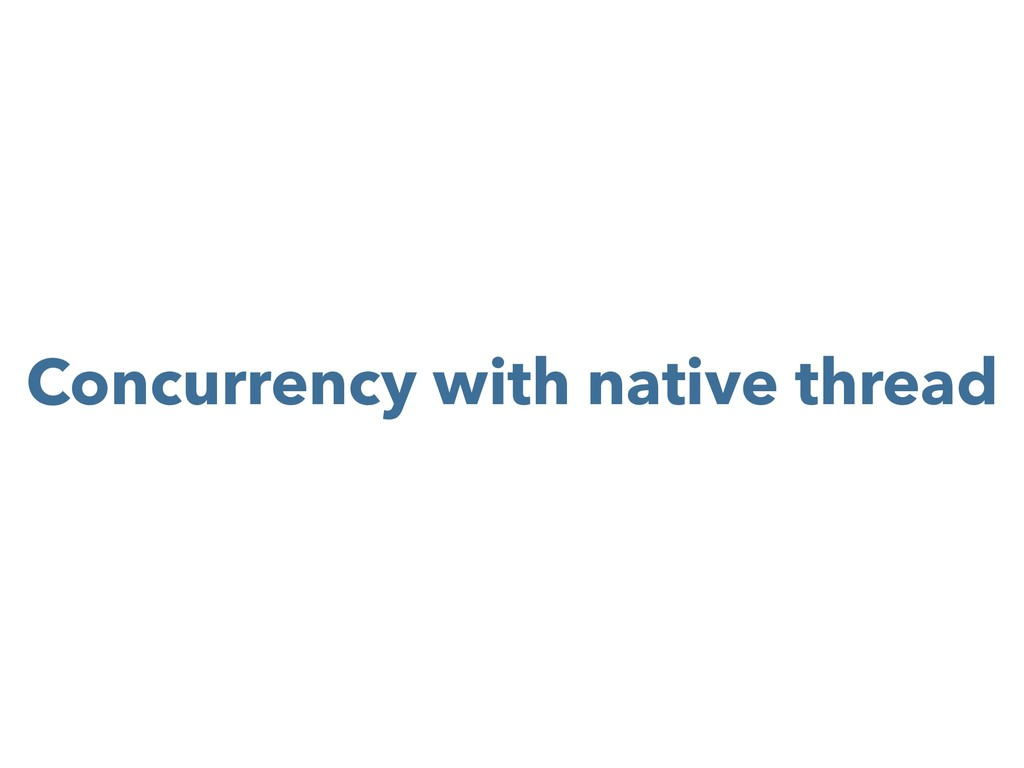 Concurrency with native thread