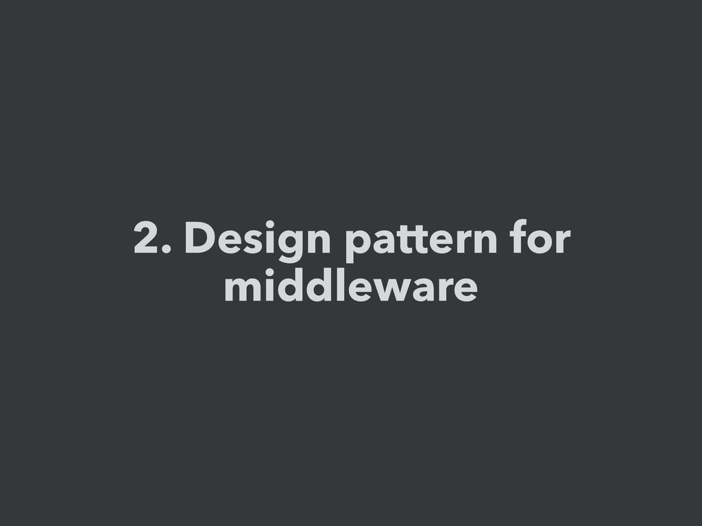 2. Design pattern for middleware