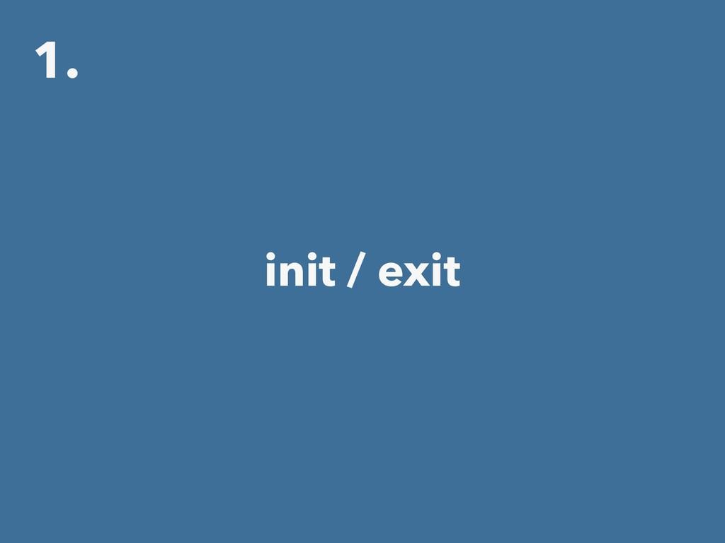 1. init / exit