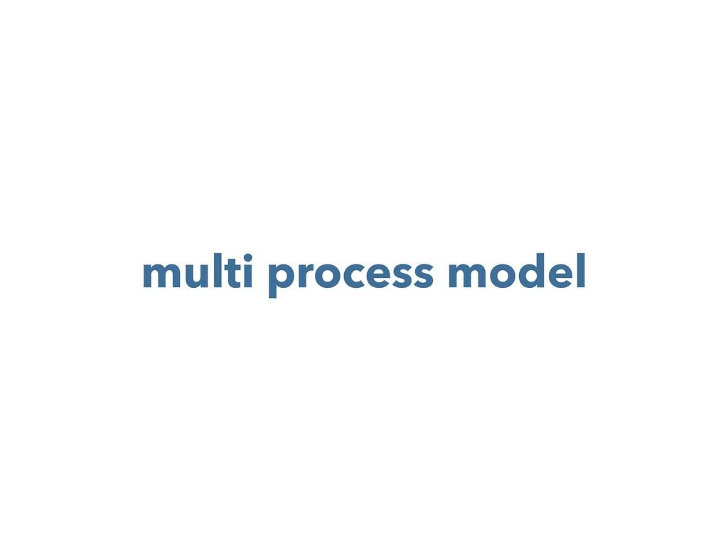 multi process model
