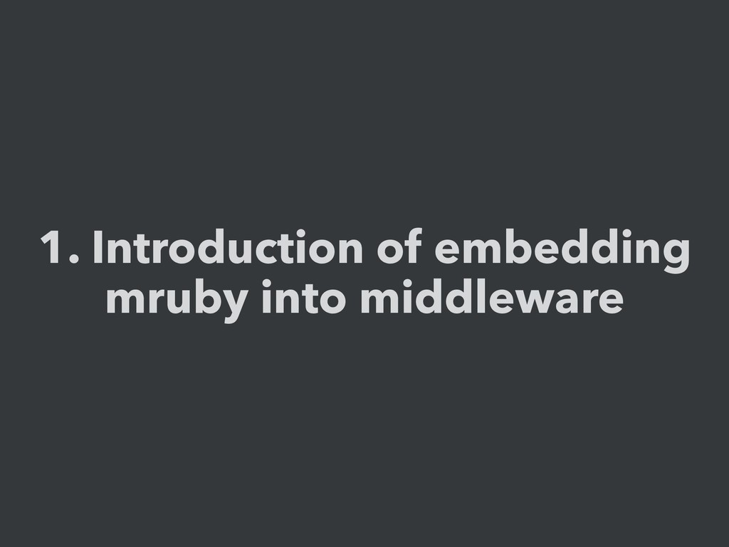 1. Introduction of embedding mruby into middlew...