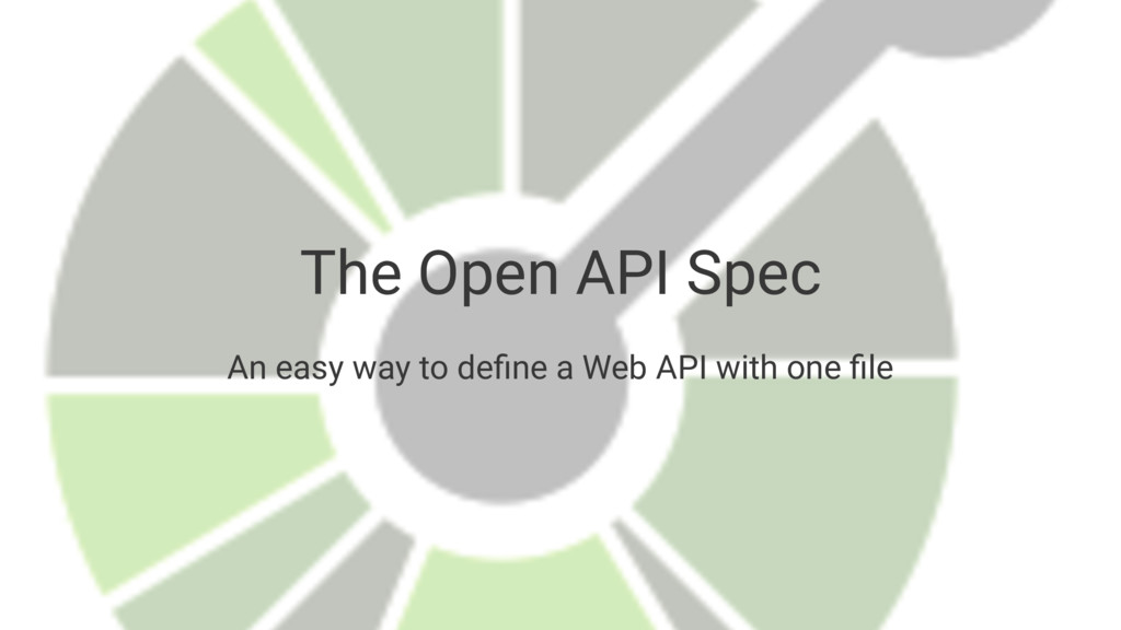 The Open API Spec An easy way to define a Web AP...