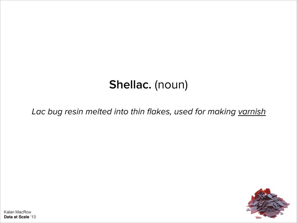 Shellac. (noun) Lac bug resin melted into thin ...
