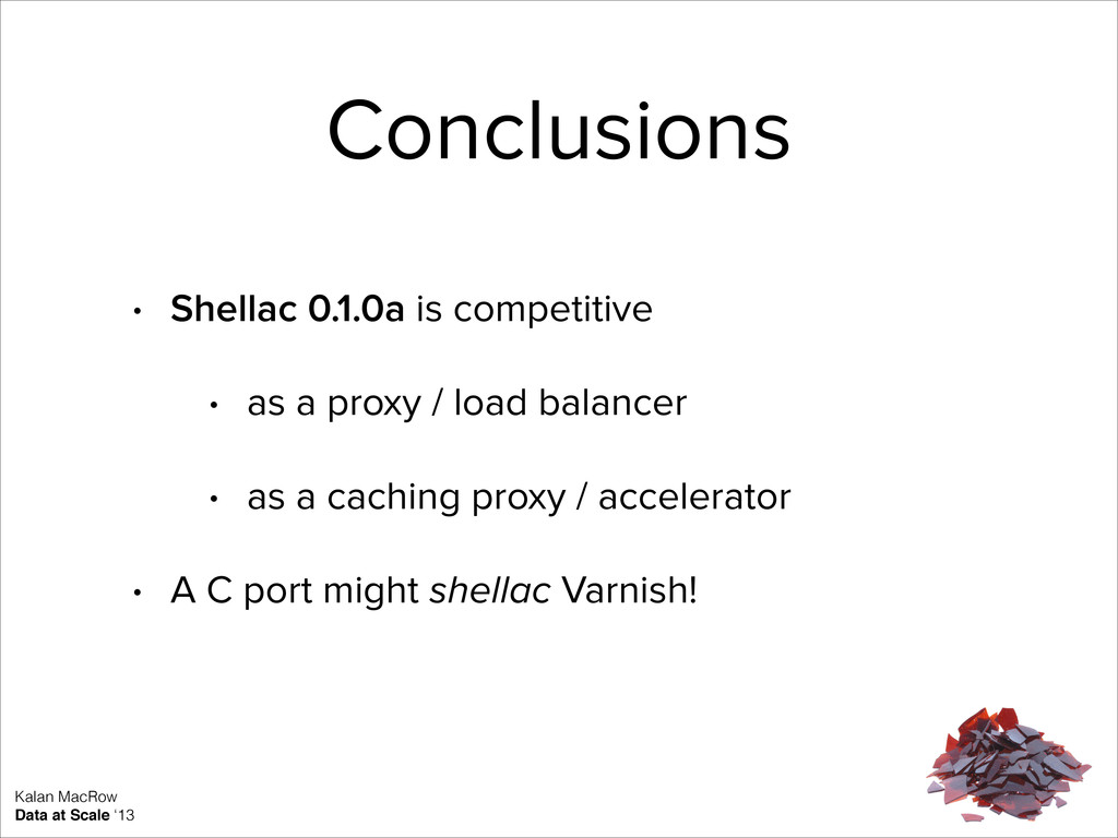 Kalan MacRow Data at Scale '13 Conclusions • Sh...