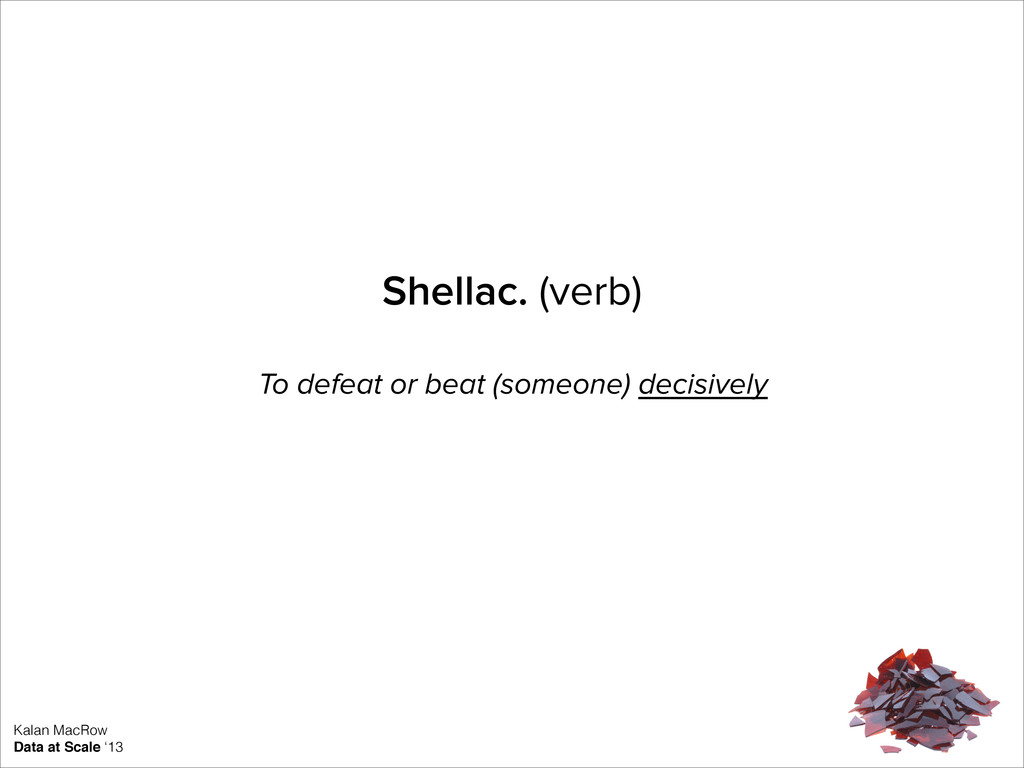 Shellac. (verb) To defeat or beat (someone) dec...