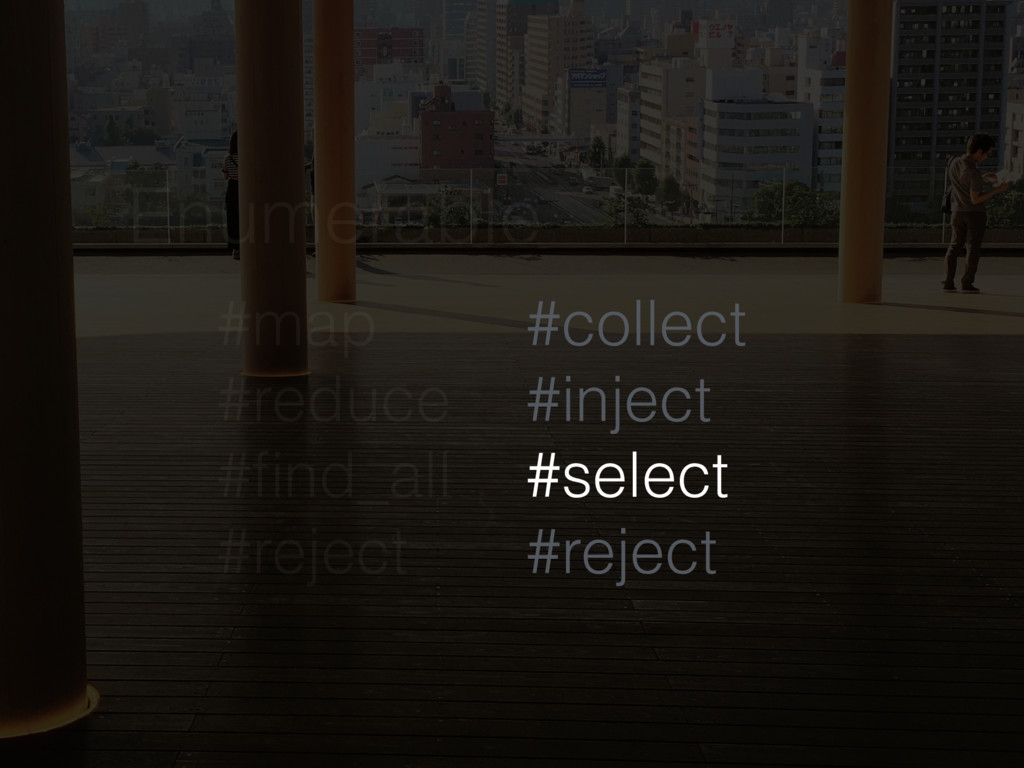 Enumerable #map #reduce #find_all #reject #colle...