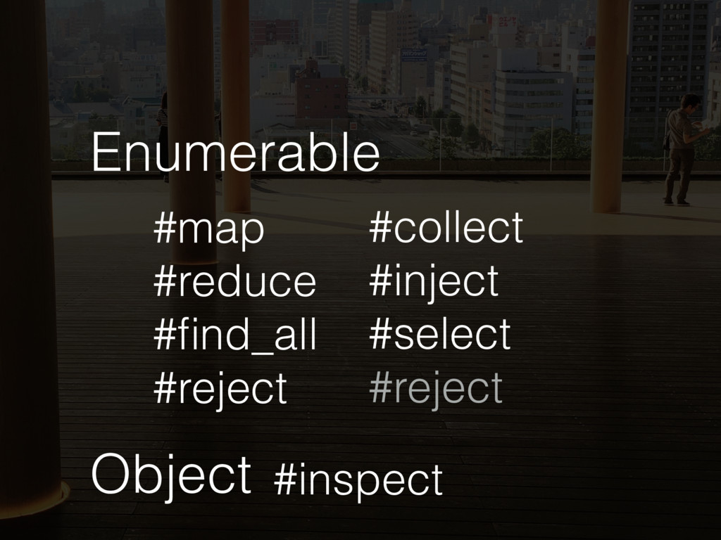 Enumerable #map #reduce #find_all #reject #co...