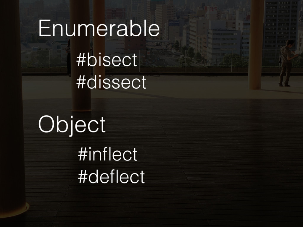Enumerable #bisect #dissect Object #inflect #d...
