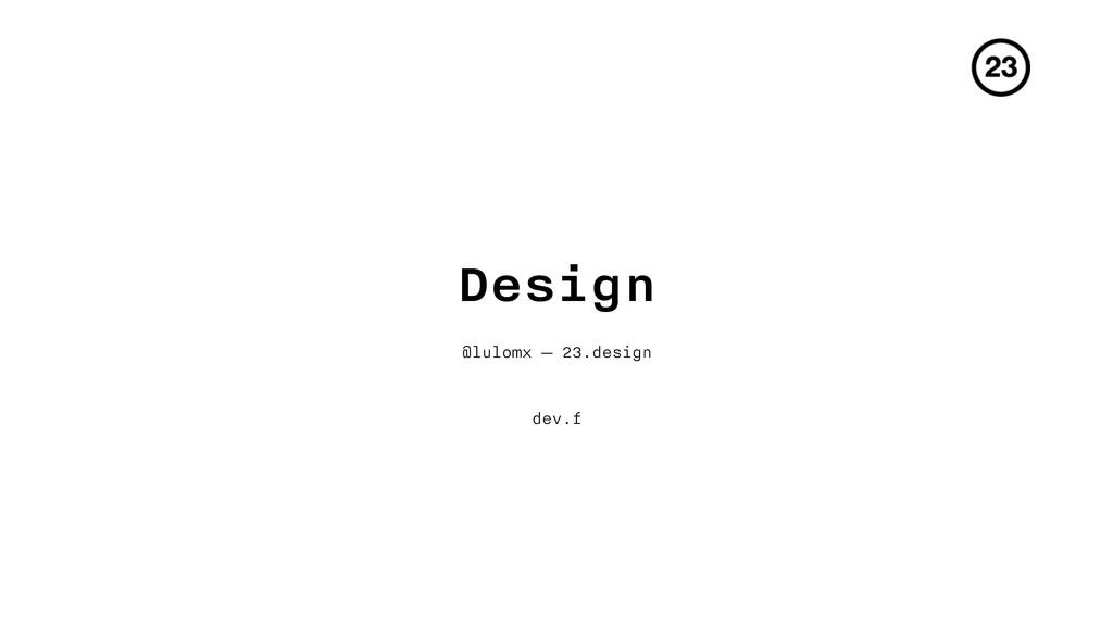 Design @lulomx — 23.design dev.f