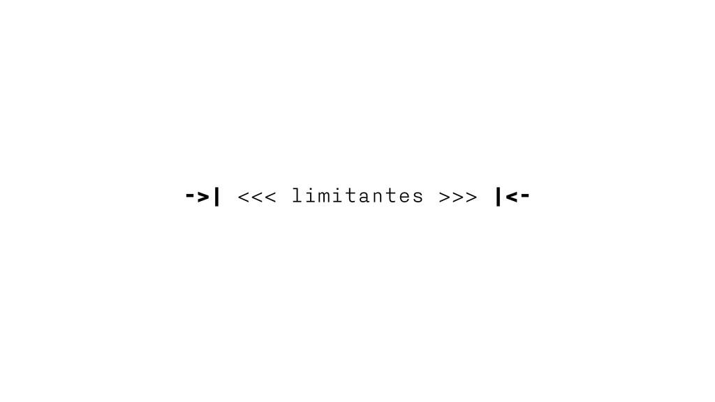 ->| <<< limitantes >>> |<-