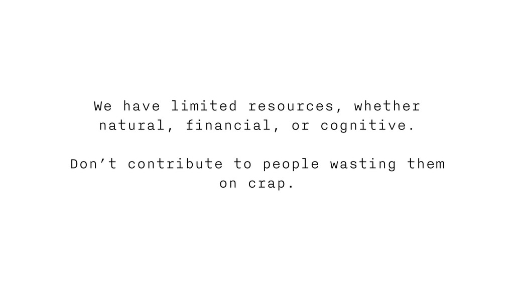 We have limited resources, whether natural, fin...
