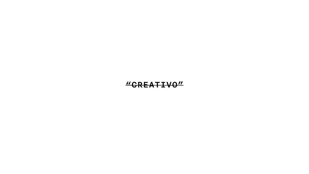 """CREATIVO"""