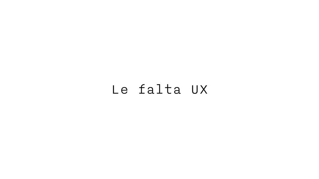 Le falta UX