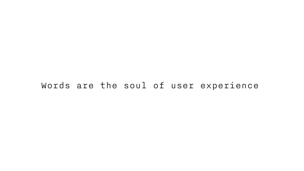 Words are the soul of user experience