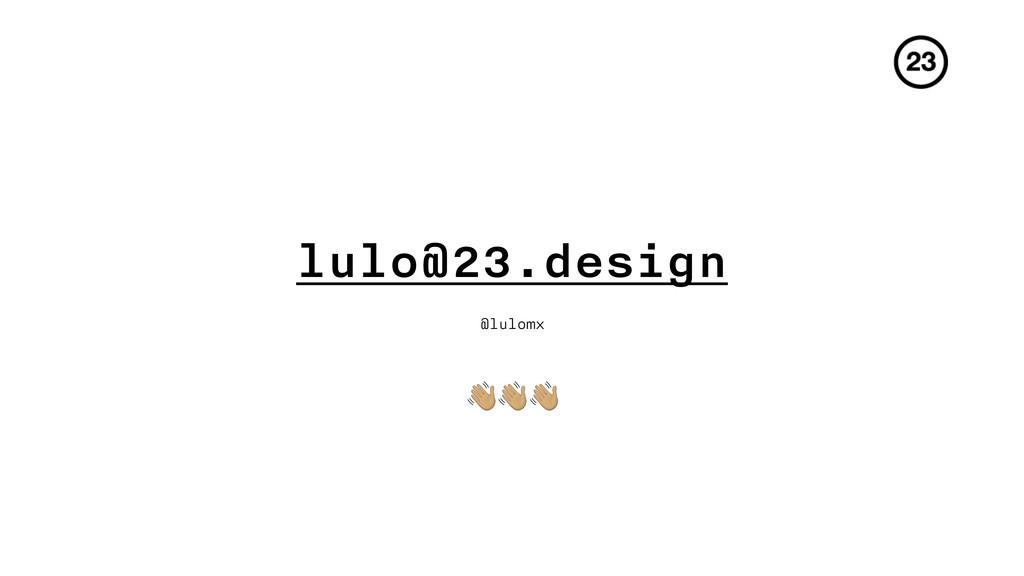 lulo@23.design @lulomx !!!