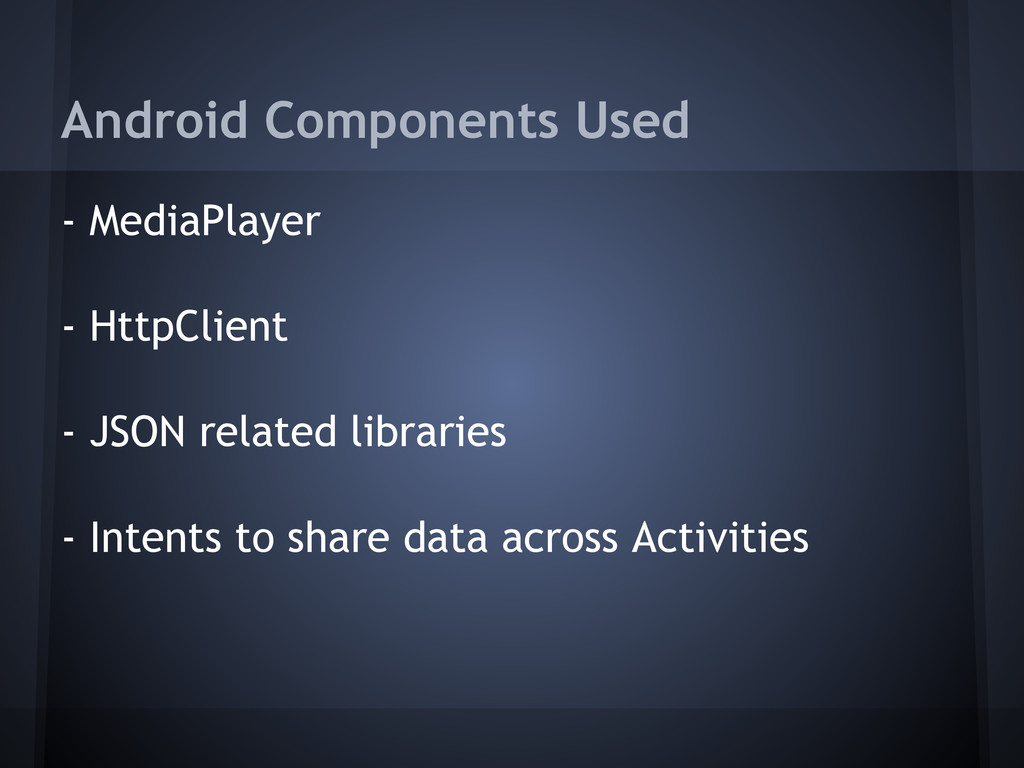 Android Components Used - MediaPlayer - HttpCli...