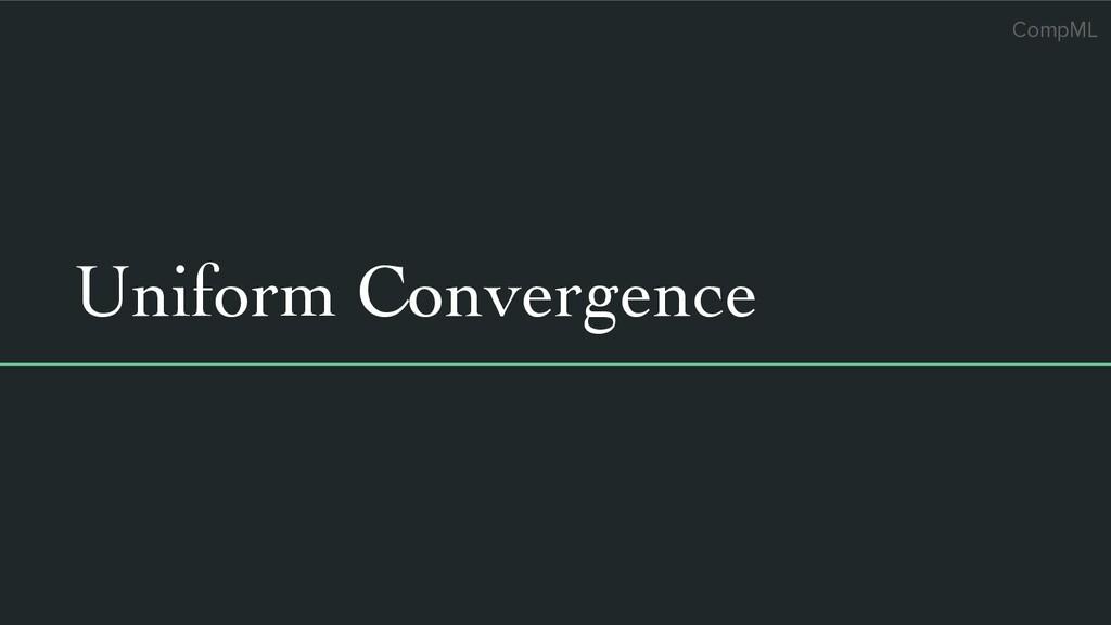CompML Uniform Convergence