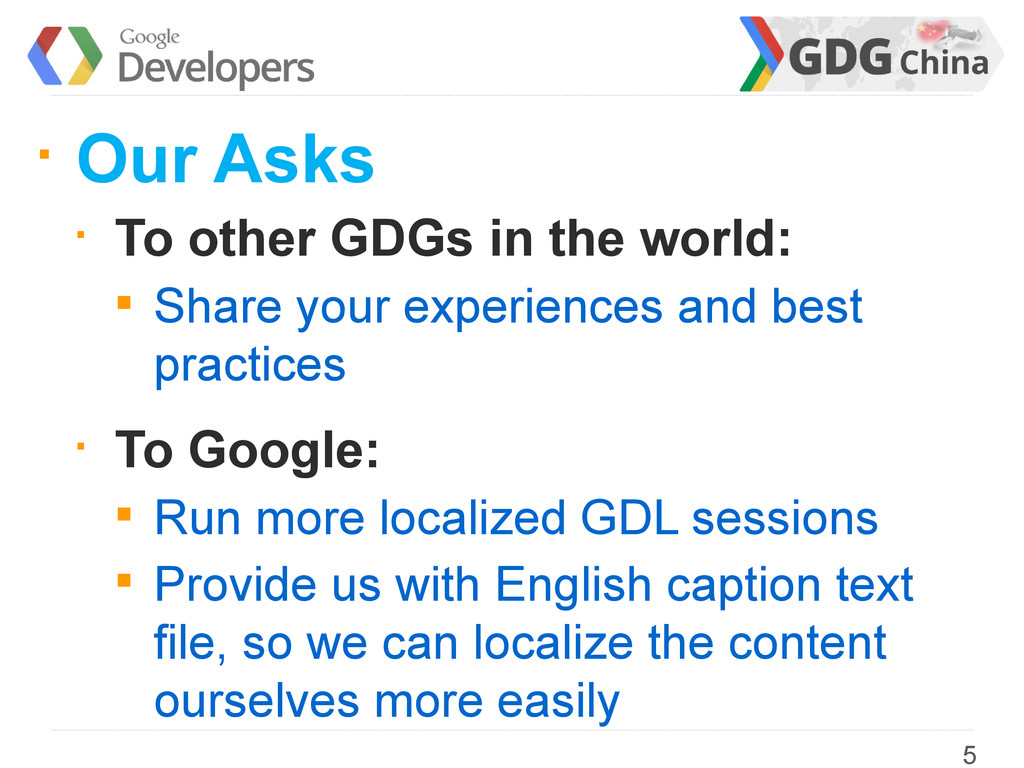 § Our Asks § To other GDGs in the world: § Shar...