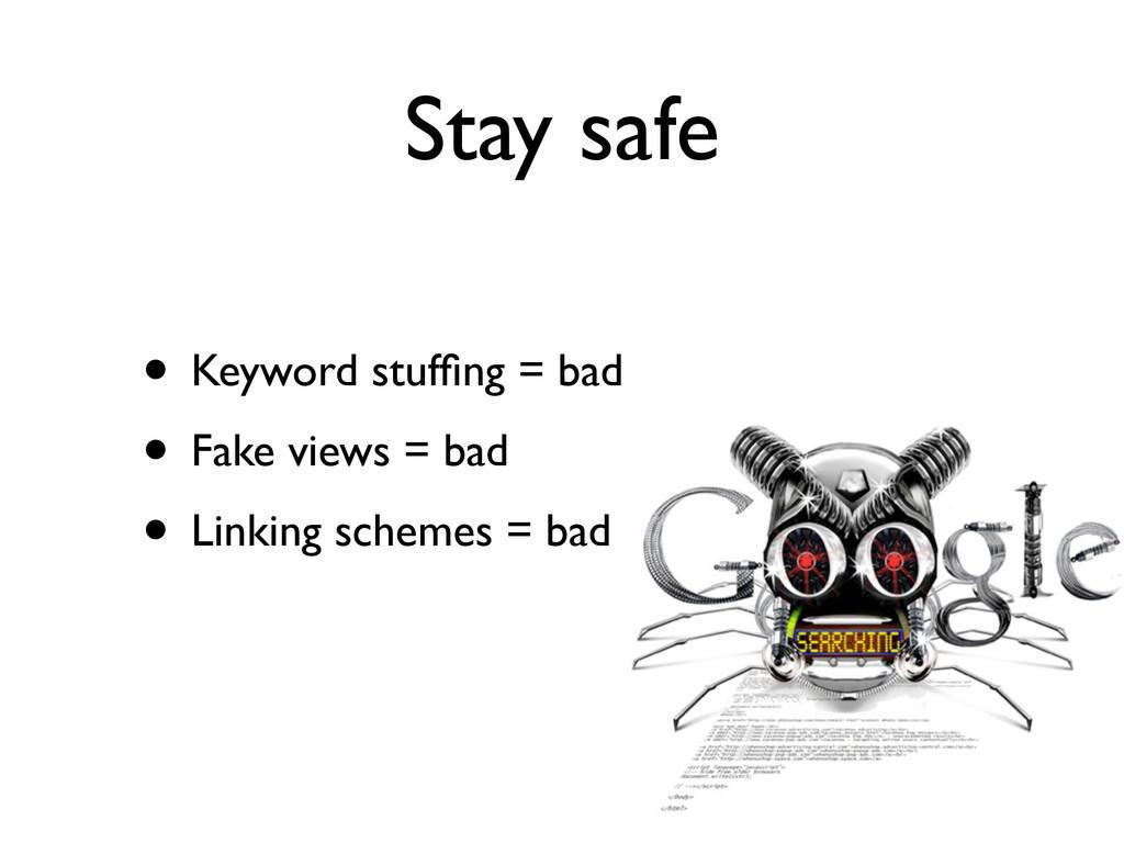 Stay safe • Keyword stuffing = bad • Fake views ...