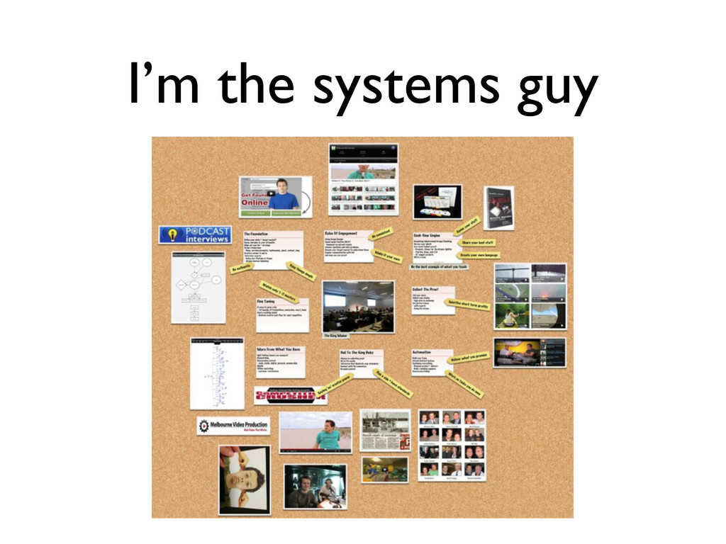 I'm the systems guy