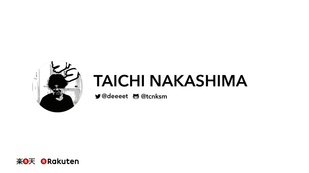 TAICHI NAKASHIMA @deeeet @tcnksm
