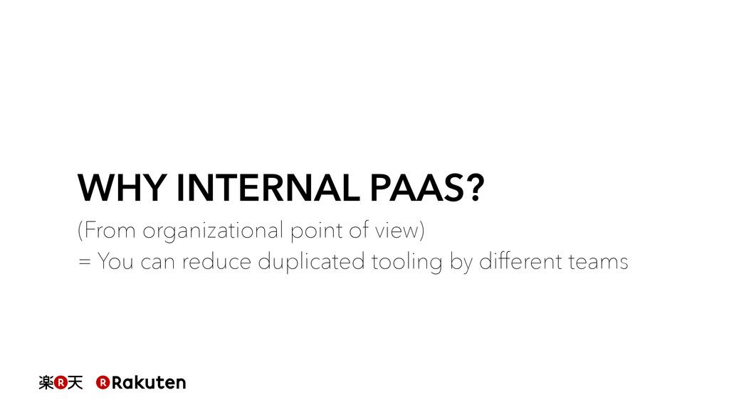 WHY INTERNAL PAAS? (From organizational point o...