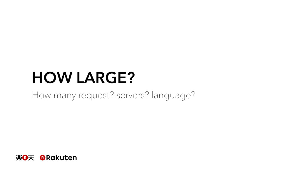HOW LARGE? How many request? servers? language?