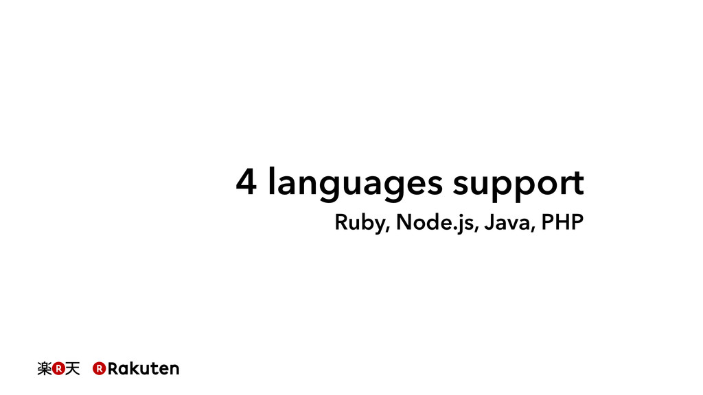 4 languages support Ruby, Node.js, Java, PHP
