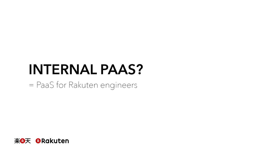 INTERNAL PAAS? = PaaS for Rakuten engineers