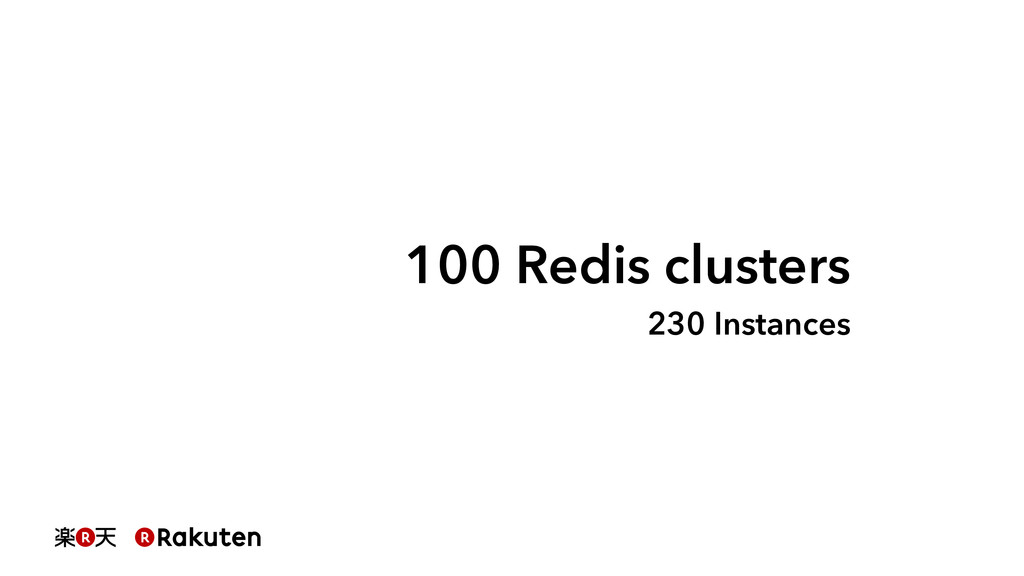 100 Redis clusters 230 Instances