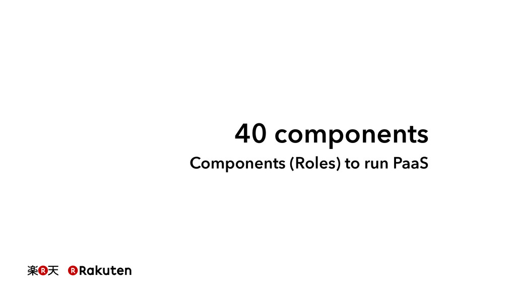 40 components Components (Roles) to run PaaS