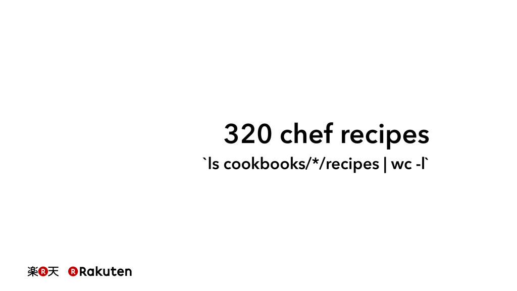 320 chef recipes `ls cookbooks/*/recipes | wc -...