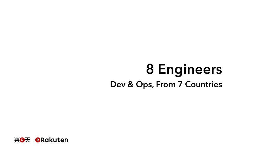 8 Engineers Dev & Ops, From 7 Countries