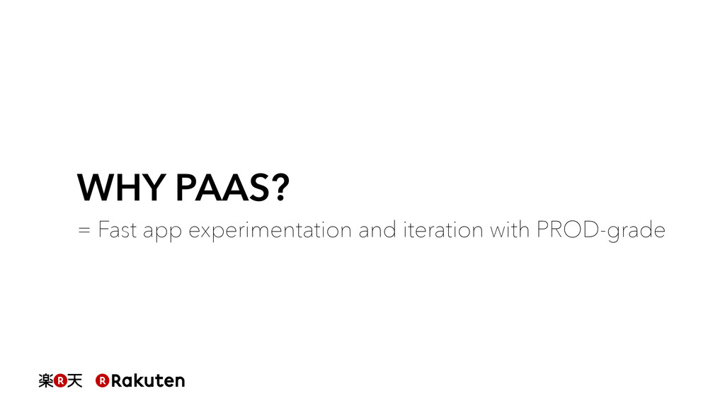 WHY PAAS? = Fast app experimentation and iterat...
