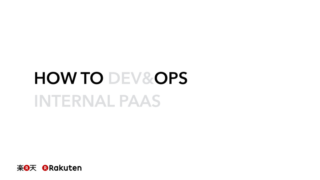 HOW TO DEV&OPS INTERNAL PAAS