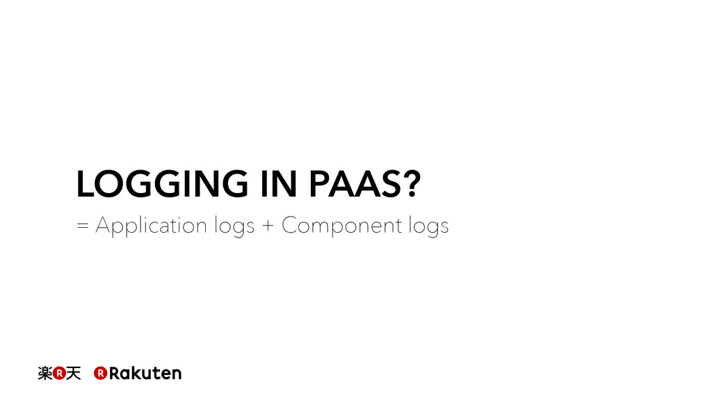 LOGGING IN PAAS? = Application logs + Component...