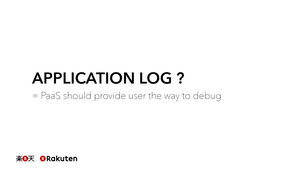 APPLICATION LOG ? = PaaS should provide user th...