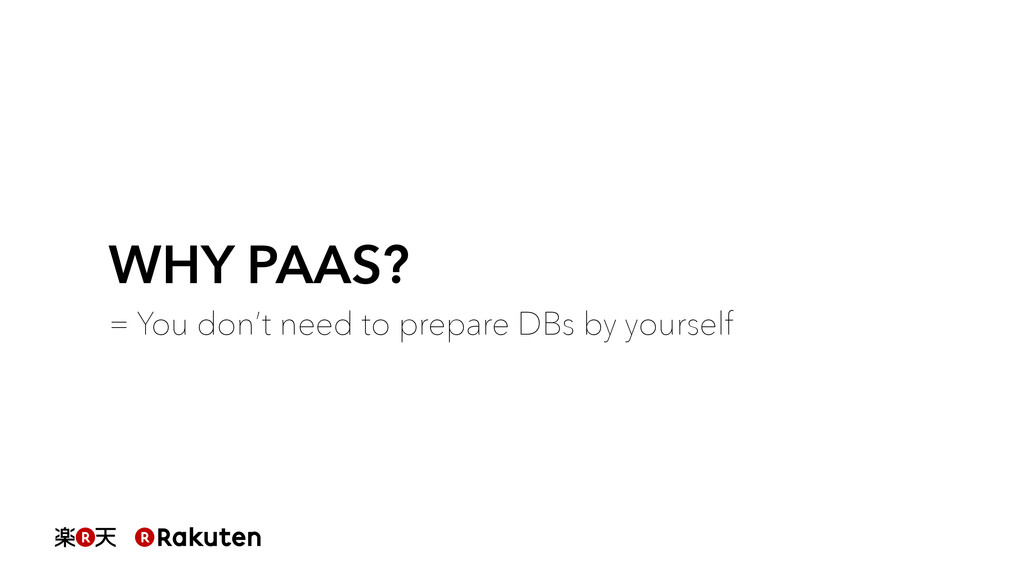 WHY PAAS? = You don't need to prepare DBs by yo...