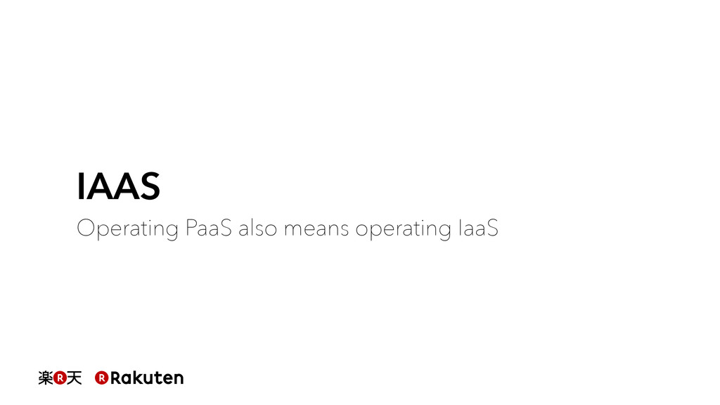 IAAS Operating PaaS also means operating IaaS