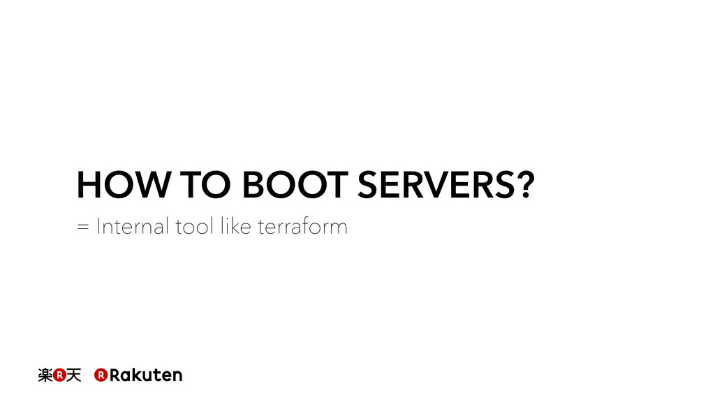 HOW TO BOOT SERVERS? = Internal tool like terra...